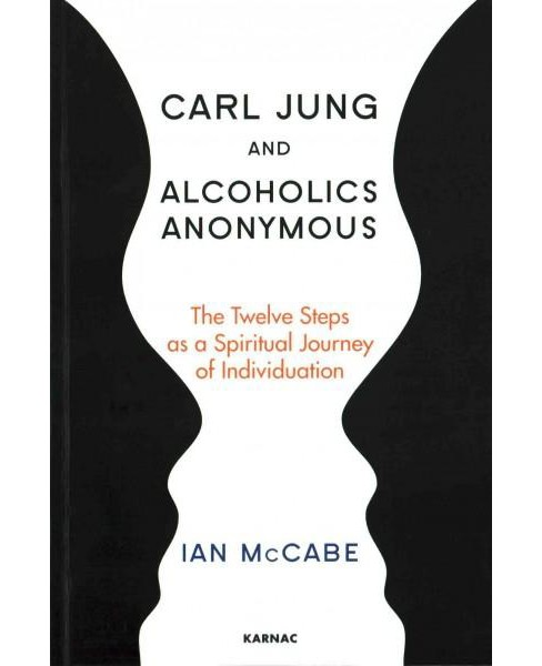 Carl Jung and Alcoholics Anonymous : The Twelve Steps As a Spiritual Journey of Individuation - image 1 of 1