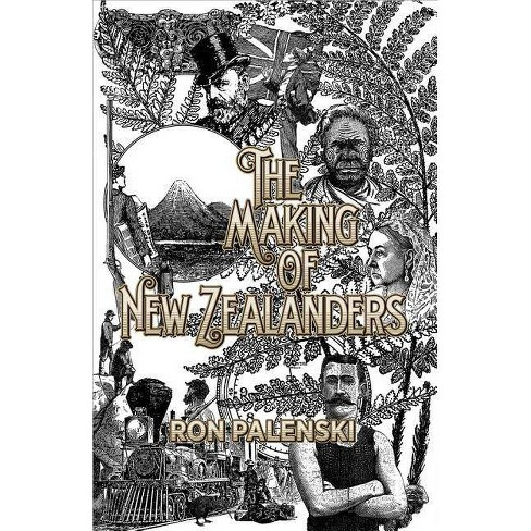 The Making of New Zealanders - by  Ron Palenski (Paperback) - image 1 of 1