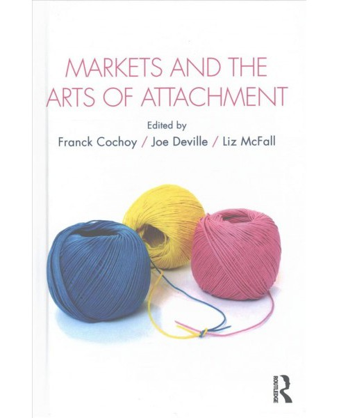Markets and the Arts of Attachment (Hardcover) - image 1 of 1