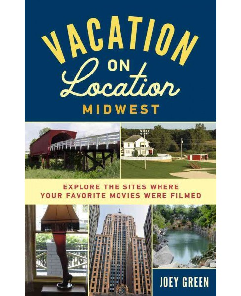 Vacation on Location, Midwest : Explore the Sites Where Your Favorite Movies Were Filmed (Paperback) - image 1 of 1