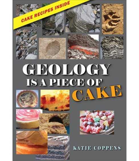 Geology Is a Piece of Cake (Hardcover) (Katie Coppens) - image 1 of 1