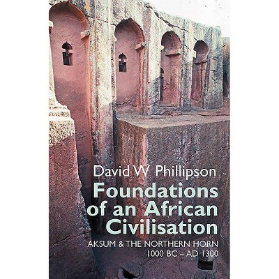 Foundations of an African Civilisation - (Eastern Africa) by  David W Phillipson (Paperback)