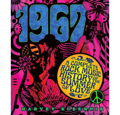 1967 : A Complete Rock Music History of the Summer of Love (Hardcover) (Harvey Kubernik) - image 1 of 1