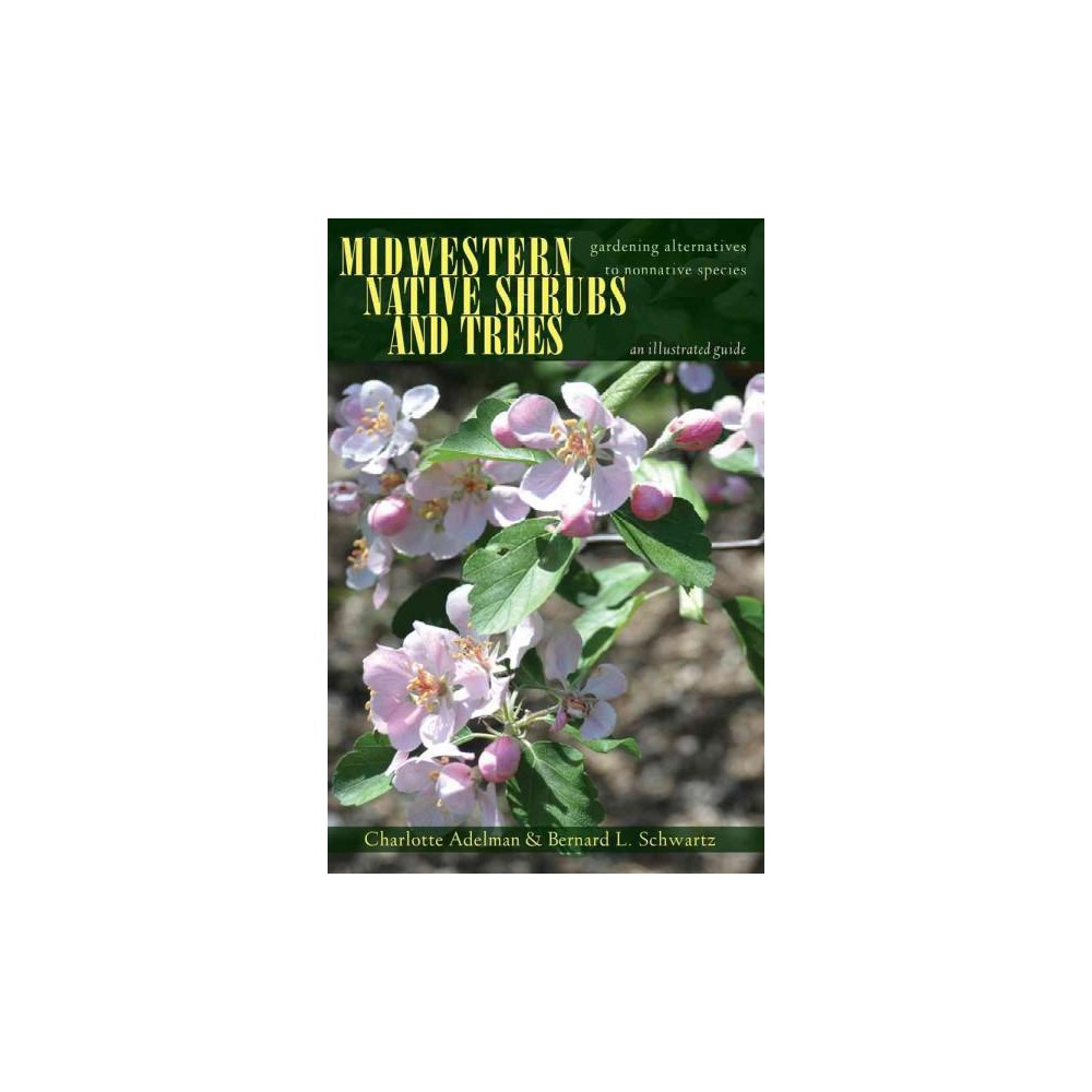 Midwestern Native Shrubs and Trees : Gardening Alternatives to Nonnative Species (Paperback) (Charlotte