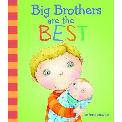 Big Brothers Are the Best - (Fiction Picture Books) by  Fran Manushkin (Hardcover)