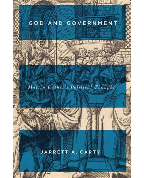 God and Government : Martin Luther's Political Thought (Paperback) (Jarrett A. Carty) - image 1 of 1