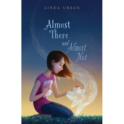 Almost There and Almost Not - by Linda Urban (Hardcover)