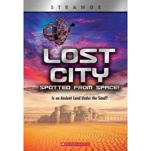 Lost City Spotted from Space! (X Books: Strange) - by  Denise Ronaldo (Paperback) - image 1 of 1