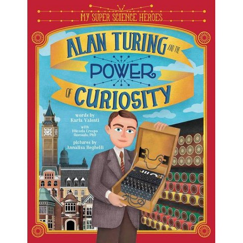 Alan Turing and the Power of Curiosity - (My Super Science Heroes) by  Karla Valenti (Hardcover) - image 1 of 1