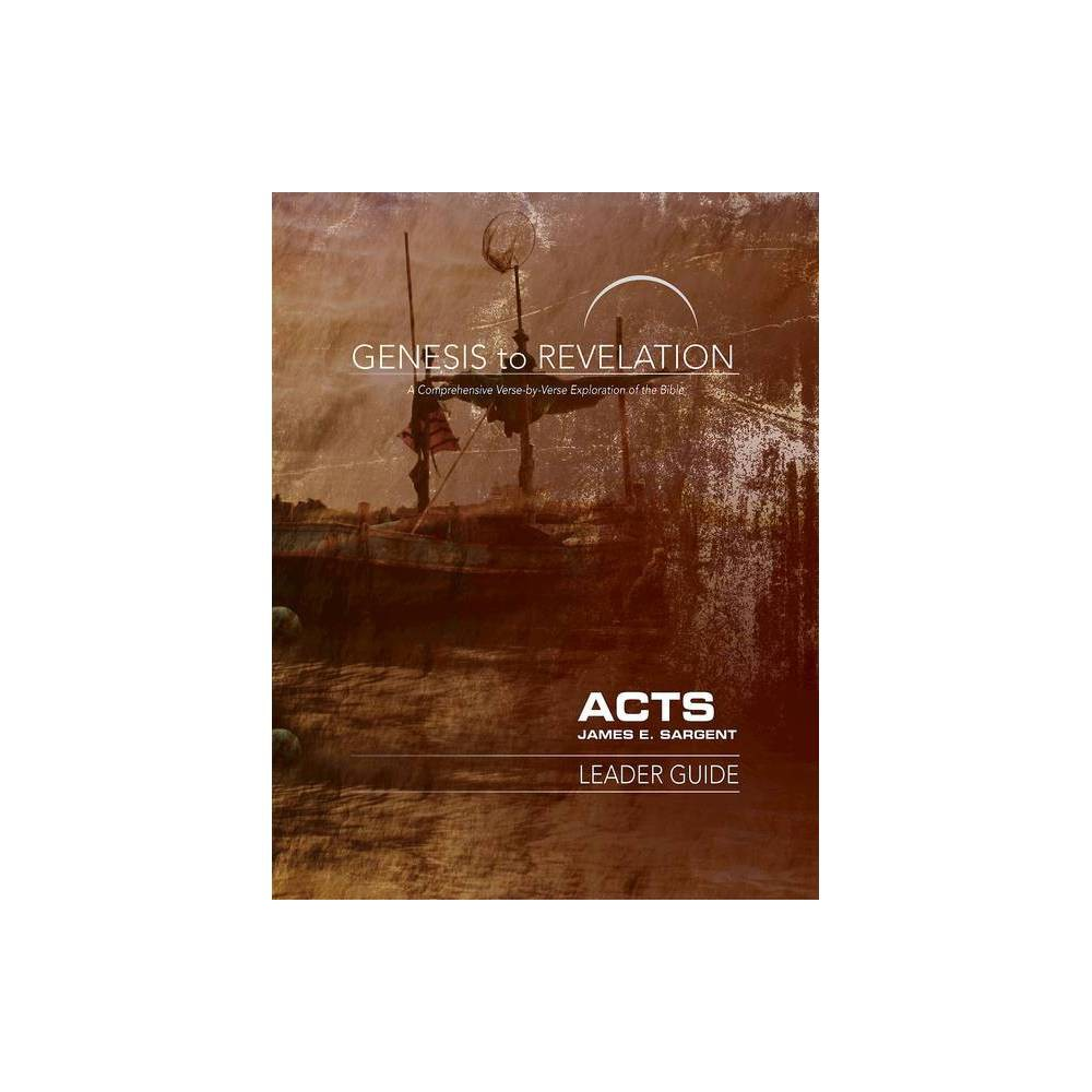 Genesis To Revelation Acts Leader Guide By James E Sargent Paperback