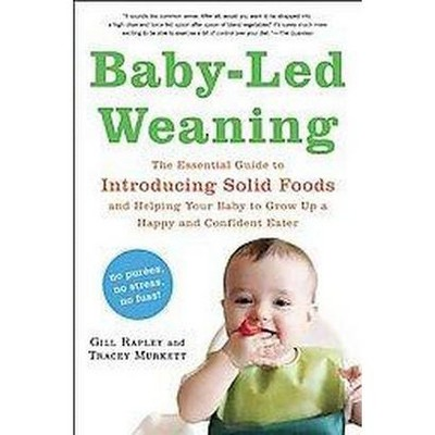 Baby-Led Weaning : The Essential Guide to Introducing Solid Foods—and Helping Your Baby to Grow Up