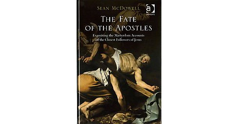 Fate of the Apostles : Examining the Martyrdom Accounts of the Closest Followers of Jesus (Hardcover) - image 1 of 1