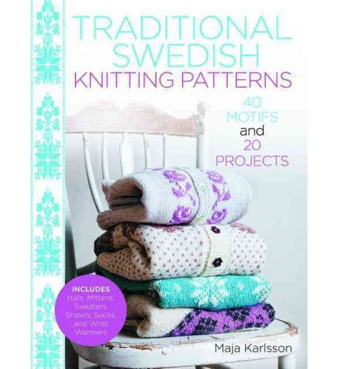 Traditional Swedish Knitting Patterns : 40 Motifs and 20 Projects -  by Maja Karlsson (Hardcover) - image 1 of 1