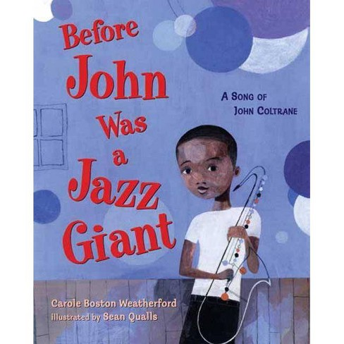 Before John Was a Jazz Giant - by  Carole Boston Weatherford (Hardcover) - image 1 of 1