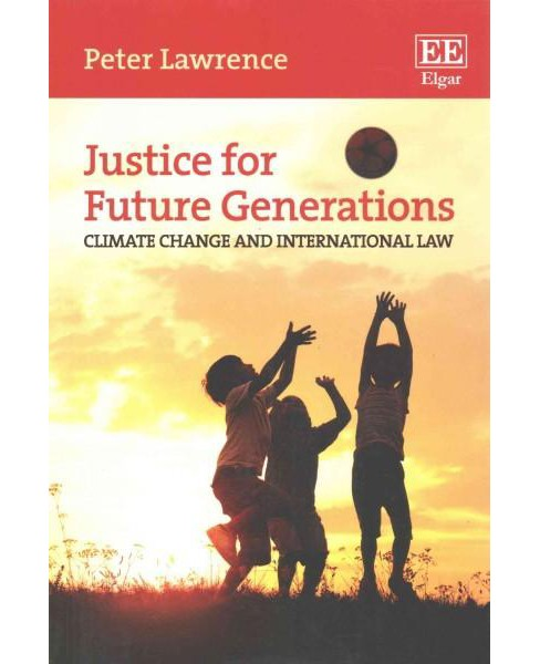 Justice for Future Generations : Climate Change and International Law (Reprint) (Paperback) (Peter - image 1 of 1