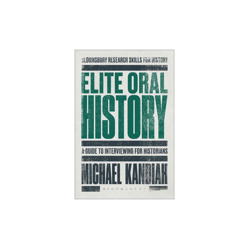 Elite Oral History : A Guide to Interviewing for Historians (Hardcover) (Michael Kandiah)