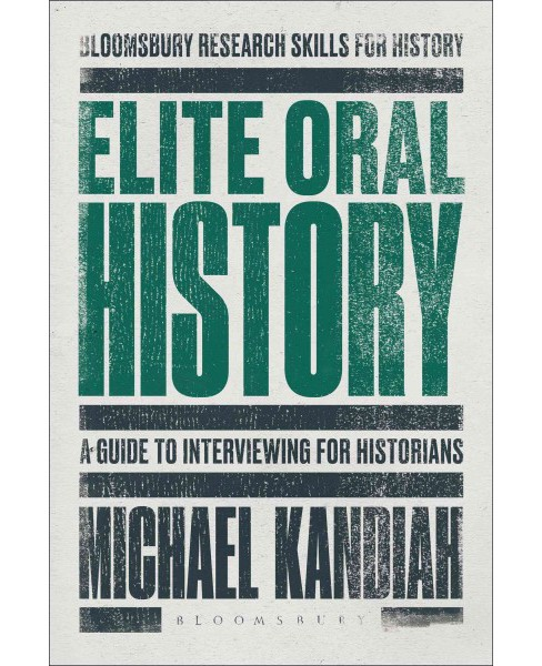 Elite Oral History : A Guide to Interviewing for Historians (Hardcover) (Michael Kandiah) - image 1 of 1