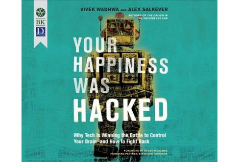 Your Happiness Was Hacked : Why Tech Is Winning the Battle to Control Your Brain--and How to Fight Back - image 1 of 1