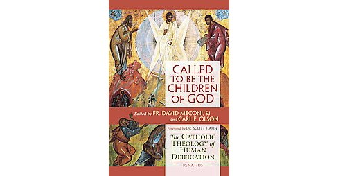 Called to Be the Children of God : The Catholic Theology of Human Deification (Paperback) - image 1 of 1