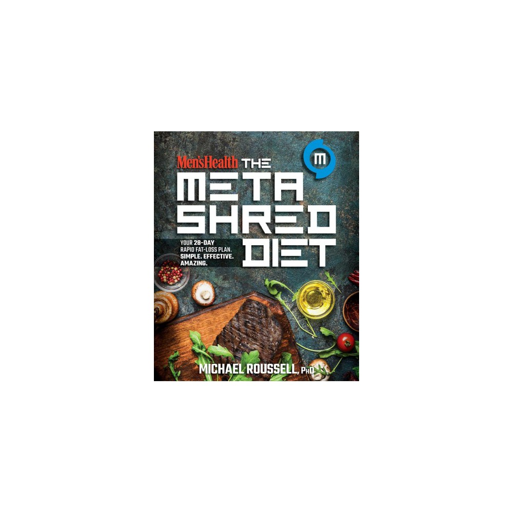 Men's Health the Metashred Diet : Your 28-day Rapid Fat-loss Plan. Simple. Effective. Amazing.