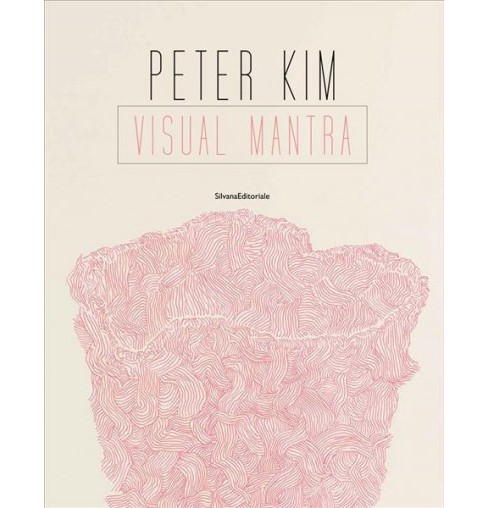 Peter Kim : Visual Mantra (Bilingual) (Paperback) (Maria Giovanna Musso & Rye Dog Holmboe) - image 1 of 1