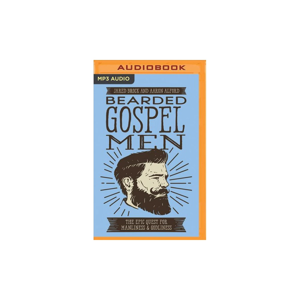 Bearded Gospel Men : The Epic Quest for Manliness & Godliness (MP3-CD) (Jared Brock & Aaron Alford)