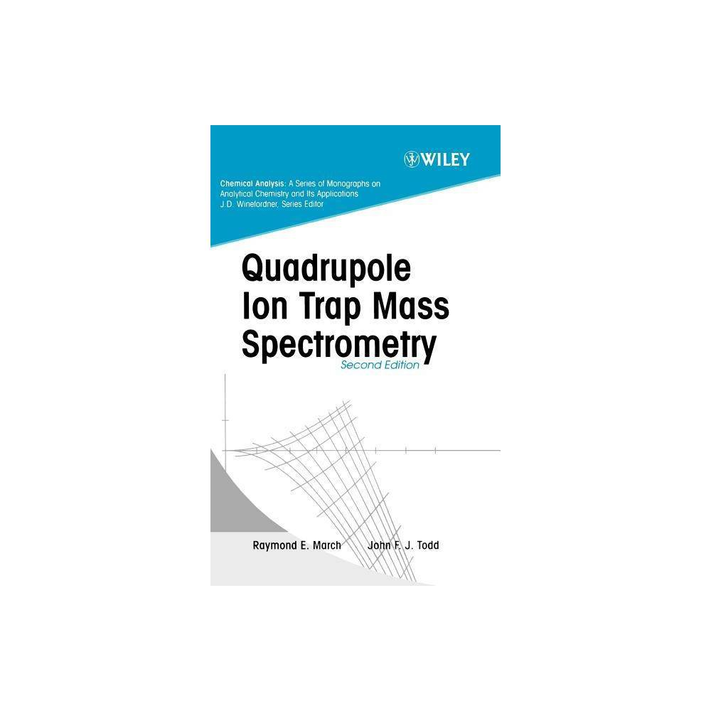 Quadrupole Ion Trap Mass Spectrometry Chemical Analysis A Monographs On Analytical Chemistry And Its Applications 2nd Edition Hardcover