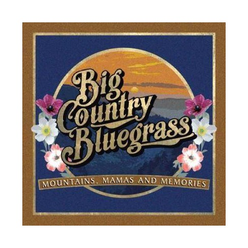 Big Country Bluegrass - Mountains Mamas And Memories (CD) - image 1 of 1