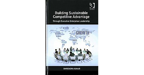 Building Sustainable Competitive Advantage : Through Executive Enterprise Leadership (Hardcover) - image 1 of 1