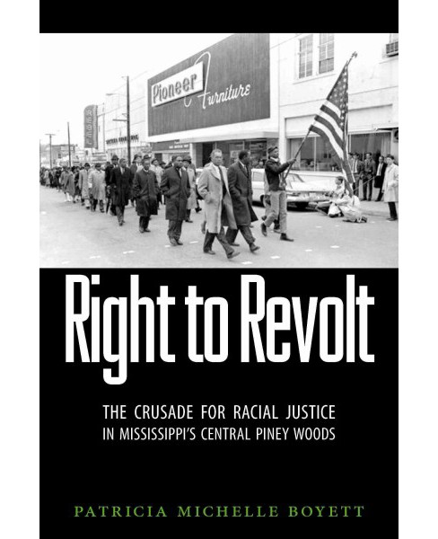 Right to Revolt : The Crusade for Racial Justice in Mississippi's Central Piney Woods (Hardcover) - image 1 of 1