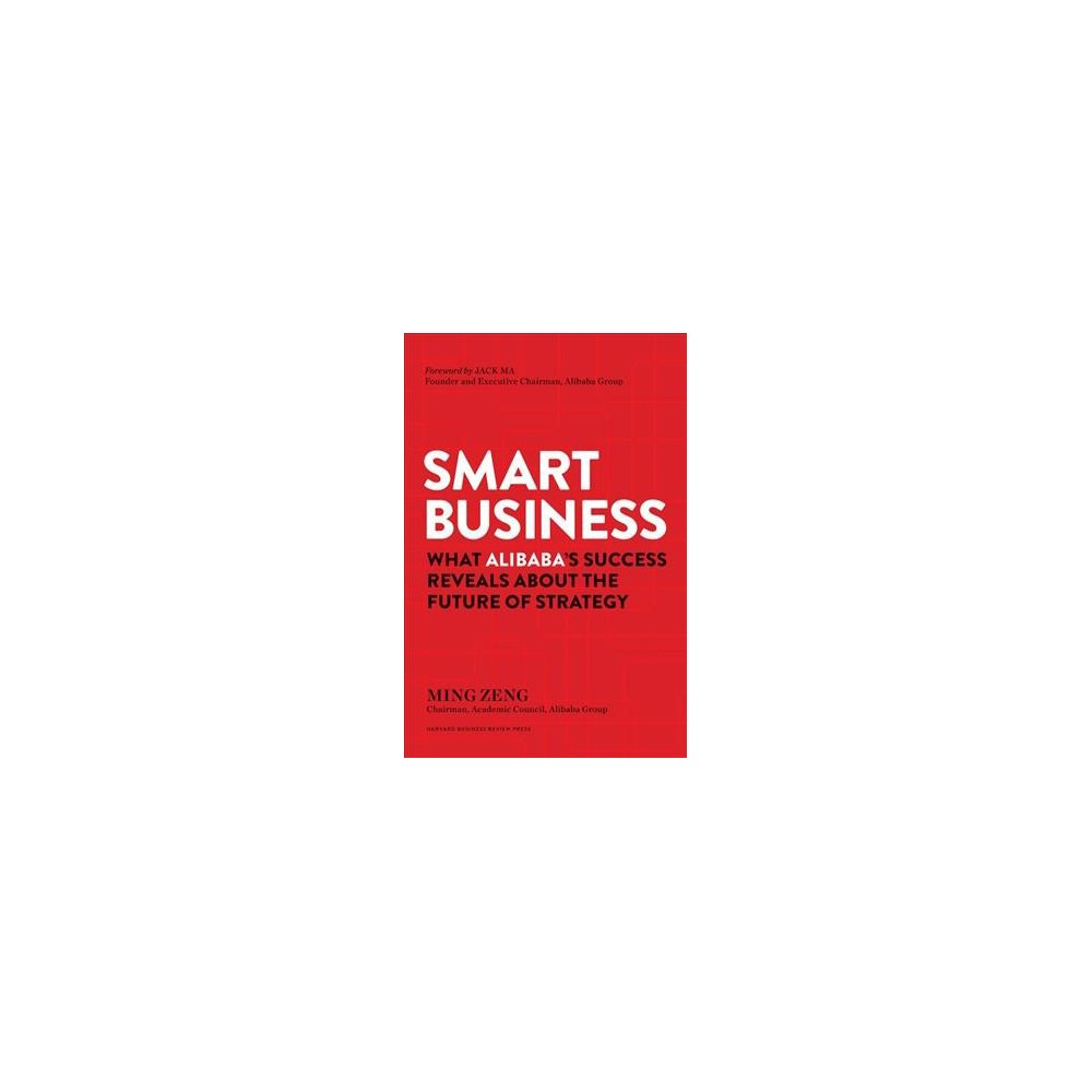 Smart Business : What Alibaba's Success Reveals About the Future of Strategy - by Ming Zeng (Hardcover)