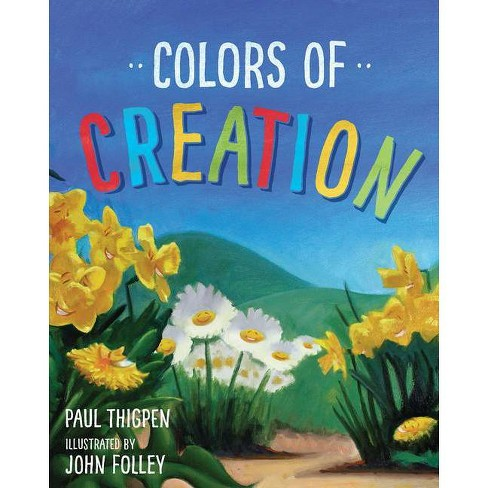 Colors Of Creation - By Paul Thigpen (Hardcover) : Target