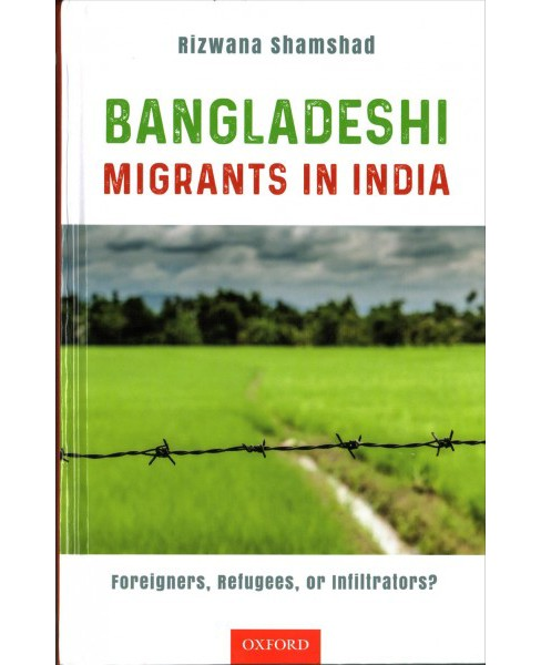 Bangladeshi Migrants in India : Foreigners, Refugees, or Infiltrators? (Hardcover) (Rizwana Shamshad) - image 1 of 1