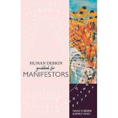 Human Design Guidebook for Manifestors - (Human Design Illustrated Guidebook) by  Nani Chesire & Emily Vino (Paperback)