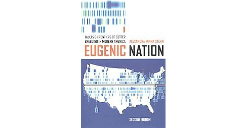 Eugenic Nation : Faults and Frontiers of Better Breeding in Modern America (Paperback) (Alexandra Minna - image 1 of 1