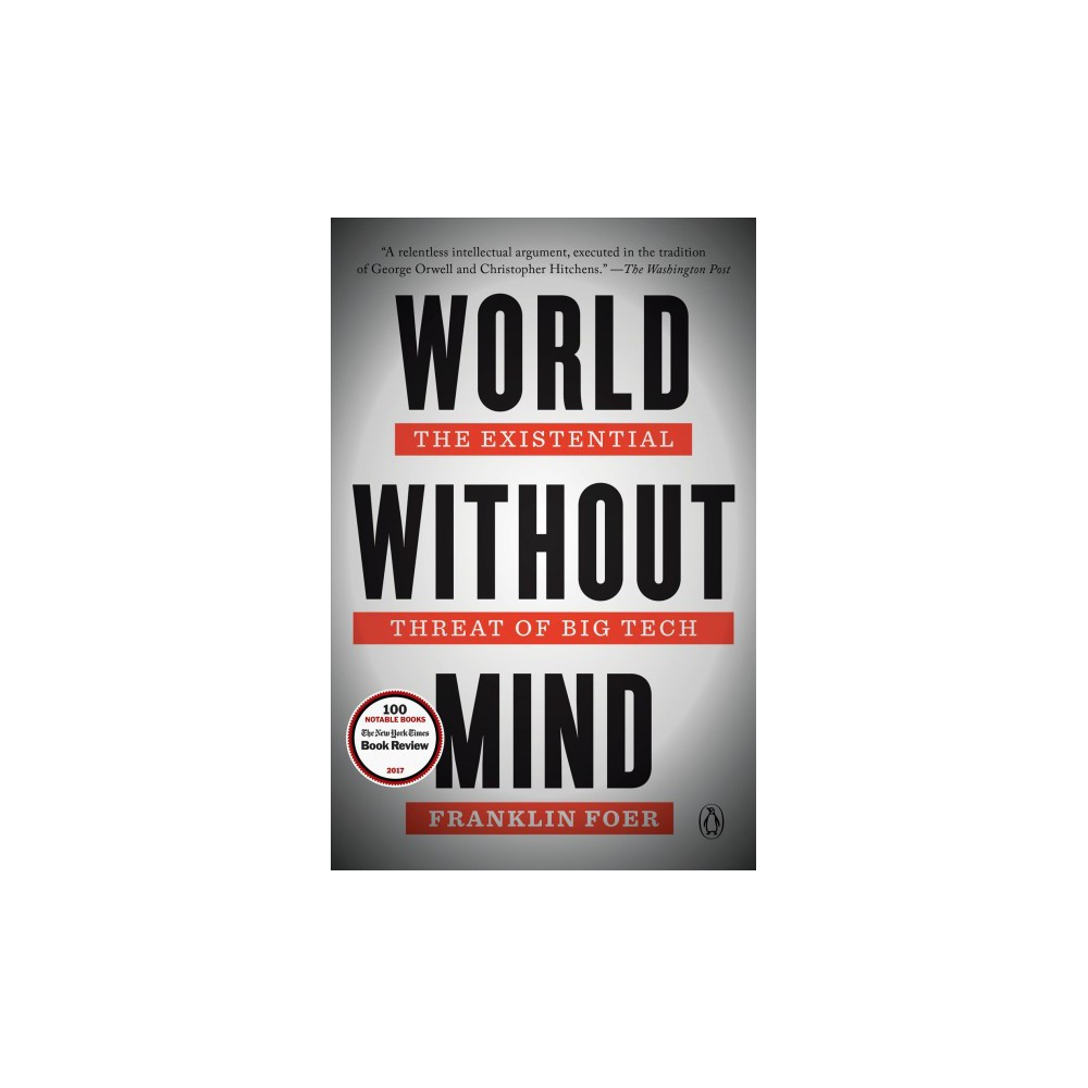 World Without Mind : The Existential Threat of Big Tech - Reprint by Franklin Foer (Paperback)