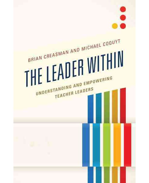 Leader Within : Understanding and Empowering Teacher Leaders (Hardcover) (Brian Creasman) - image 1 of 1