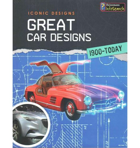 Great Car Designs 1900-Today (Paperback) (Richard Spilsbury) - image 1 of 1
