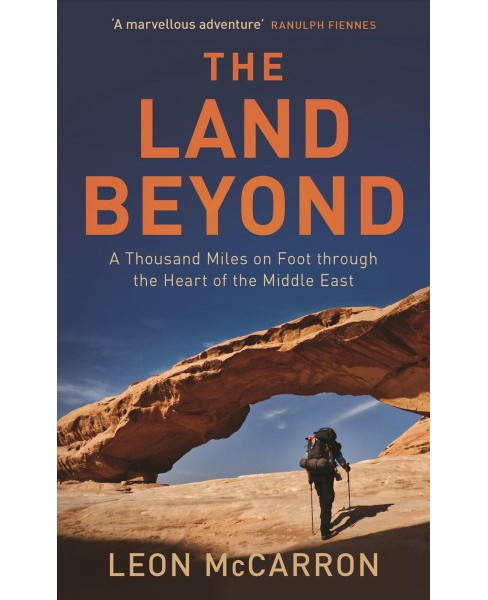 Land Beyond : A Thousand Miles on Foot Through the Heart of the Middle East (Hardcover) (Leon Mccarron) - image 1 of 1