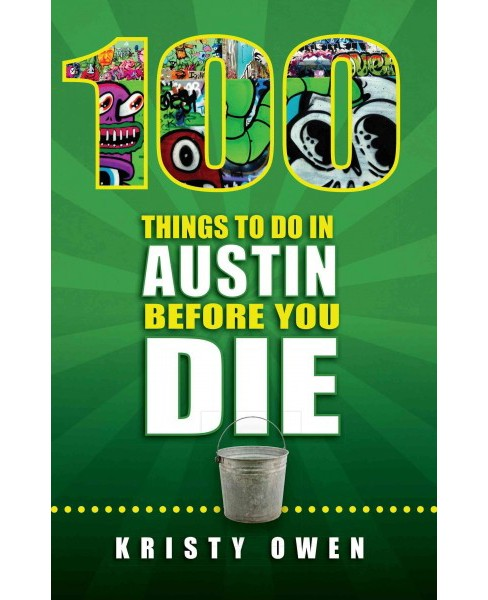 100 Things To Do In Austin Before You Die (Paperback) (Kristy Owen) - image 1 of 1