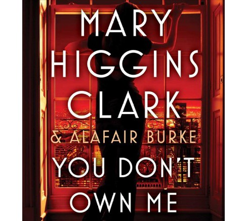 You Don't Own Me -  Unabridged by Mary Higgins Clark & Alafair Burke (CD/Spoken Word) - image 1 of 1