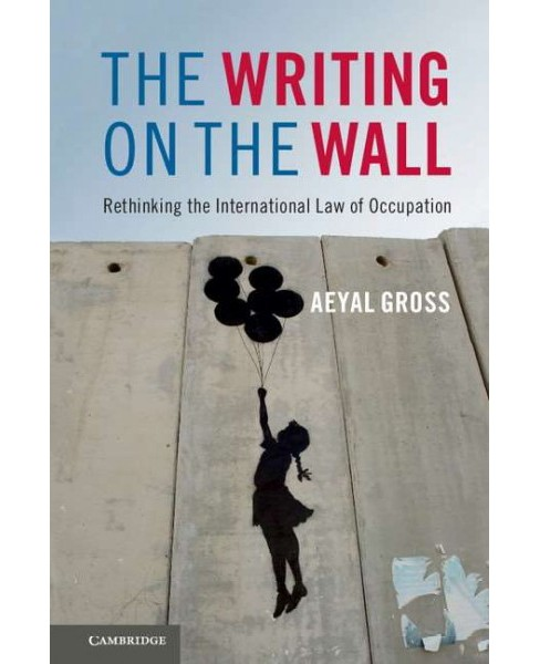 Writing on the Wall : Rethinking the International Law of Occupation (Paperback) (Aeyal Gross) - image 1 of 1