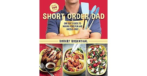 Short Order Dad : 1 Guy's Guide to Making Food Fun and Hassle-Free (Paperback) (Robert Rosenthal) - image 1 of 1