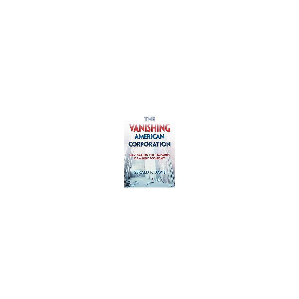 Vanishing American Corporation : Navigating the Hazards of a New Economy (Hardcover) (Gerald F. Davis)