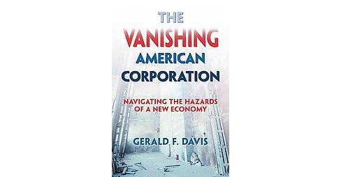 Vanishing American Corporation : Navigating the Hazards of a New Economy (Hardcover) (Gerald F. Davis) - image 1 of 1