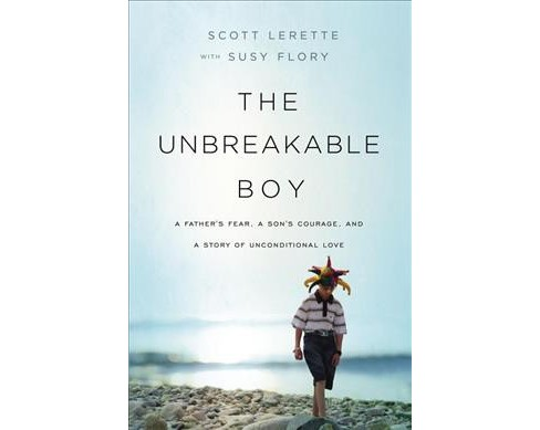 Unbreakable Boy : A Father's Fear, a Son's Courage, and a Story of Unconditional Love - Reprint - image 1 of 1