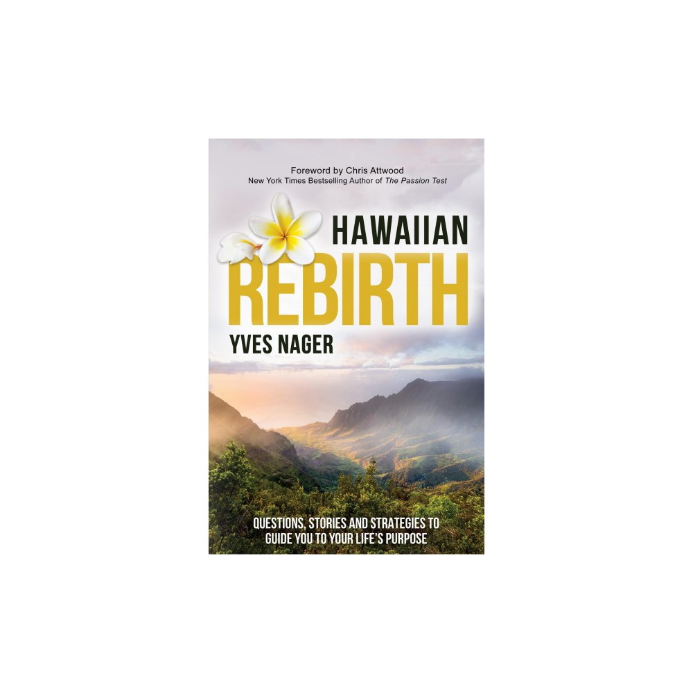 Hawaiian Rebirth : Questions, Stories, and Strategies to Guide You to Your Life's Purpose - (Paperback)