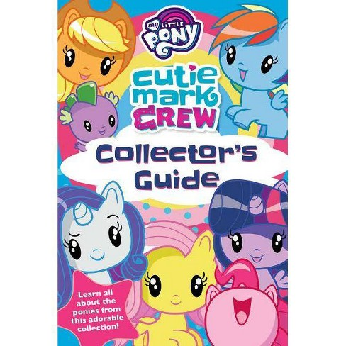 My Little Pony Cutie Mark Crew Collector's Guide - (Collector's Guides) by  Rachael Upton (Paperback)