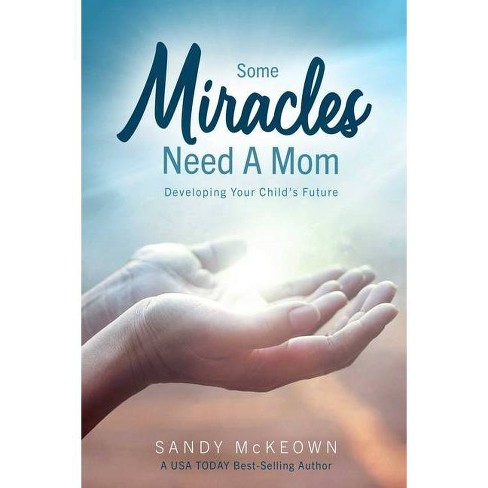 Some Miracles Need a Mom - by  Sandy McKeown (Paperback) - image 1 of 1
