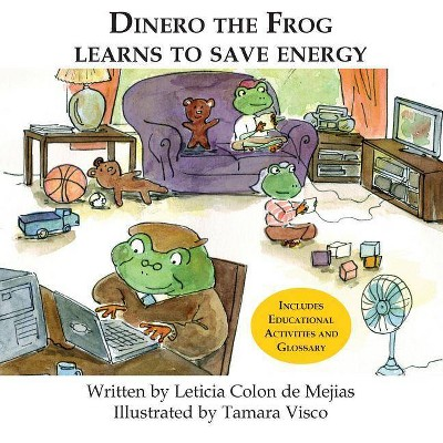 Dinero the Frog Learns to Save Energy - by  Leticia Colon De Mejias (Paperback)